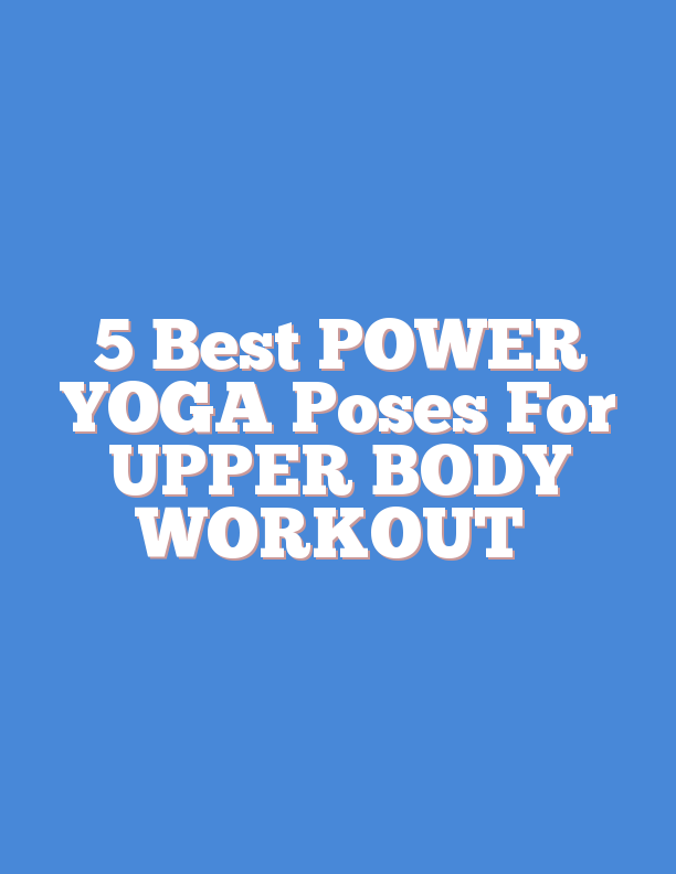 5 Best POWER YOGA Poses For UPPER BODY WORKOUT