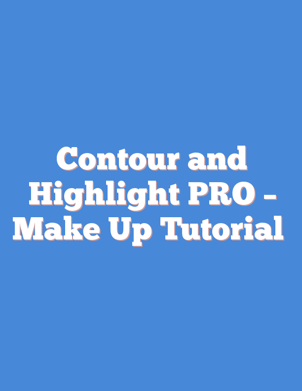Contour and Highlight PRO – Make Up Tutorial