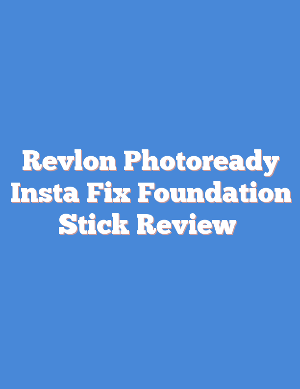 Revlon Photoready Insta Fix Foundation Stick Review