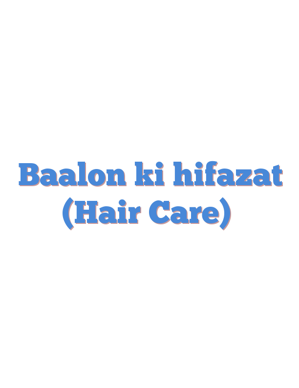 Baalon ki hifazat (Hair Care)