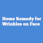Home Remedy for Wrinkles on Face