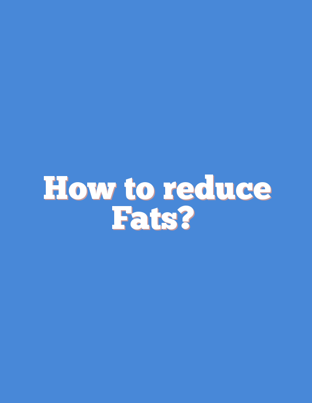 How to reduce Fats?