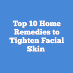 Top 10 Home Remedies to Tighten Facial Skin